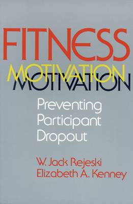 Fitness Motivation Preventing Participant Dropout by W.Jack Rejeski, Elizabeth A. Kenney