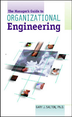 The Manager's Pocket Guide to Organizational Engineering by Gary J. Salton