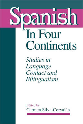 Spanish in Four Continents Studies in Language Contact and Bilingualism by Carmen Silva-Corvalan