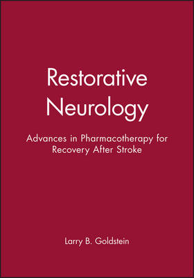 Restorative Neurology Advances in Pharmacotherapy for Recovery After Stroke by Larry B. Goldstein