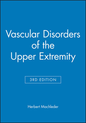 Vascular Disorders of the Upper Extremity by Prof Herbert Machleder