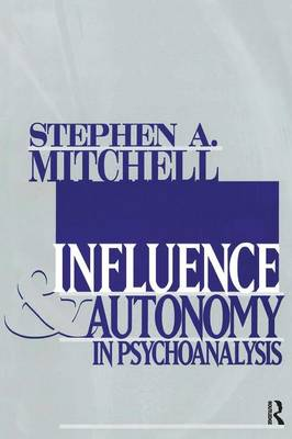 Influence and Autonomy in Psychoanalysis by Stephen A. Mitchell