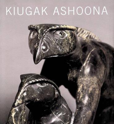 Kiugak Ashoona by Darlene Coward Wight