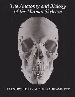 The Anatomy and Biology of the Human Skeleton by D. Gentry Steele, Claud A. Bramblett