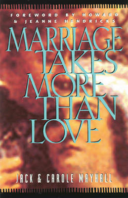 Marriage Takes More Than Love by Jack Mayhall, Carole Mayhall