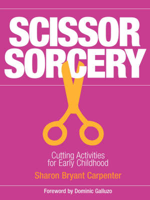 Scissor Sorcery Cutting Activities for Early Childhood by Sharon Carpenter, Carpenter