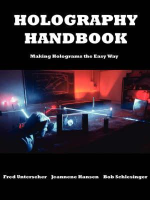 Holography Handbook by Fred Unterseher, Bob Schlesinger, Jeannene Hansen