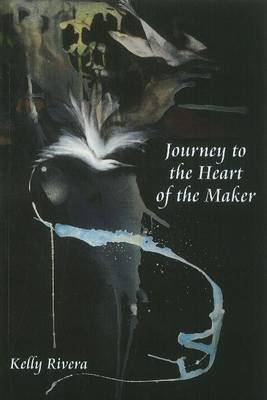 Journey to the Heart of the Maker by Kelly Rivera
