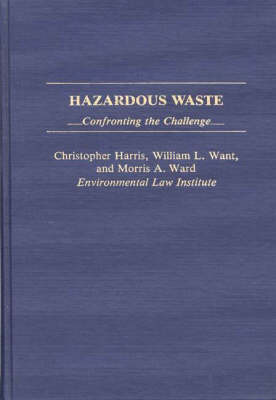 Hazardous Waste Confronting the Challenge by Christopher Harris, etc., William L. Want, Morris A. Ward
