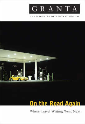 Granta 94: on the Road Again Where Travel Writing Went Next by Ian Jack