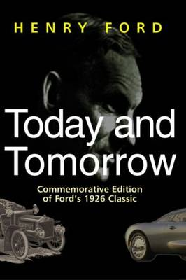 Today and Tomorrow Commemorative Edition of Ford's 1926 Classic by Henry Ford