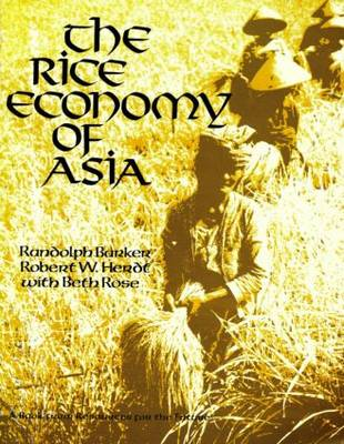 The Rice Economy of Asia by Randolph Barker, Robert W. Herdt, Beth Rose