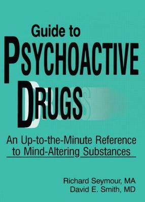 Guide to Psychoactive Drugs An Up-to-the-Minute Reference to Mind-altering Substances by Richard B. Seymour, David Elvin Smith