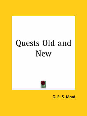 Quests Old and New by G. R. S. Mead