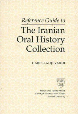 Reference Guide to the Iranian Oral History Collection by Habib Ladjevardi