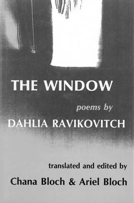 The Window New and Selected Poems by Dalia Ravikovitch, Chana Bloch, Ariel A. Bloch