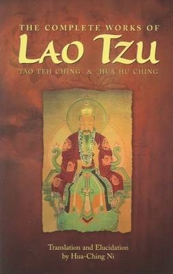 The Complete Works of Lao Tzu Tao Teh Ching and Hua Hu Ching by Hua-Ching Ni, Lao zi