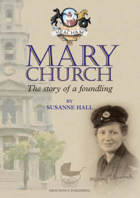 Mary Church The Story of a Foundling by Susanne Hall