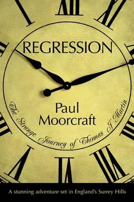 Regression The Strange Journey of Thomas J Martin by Paul Moorcraft