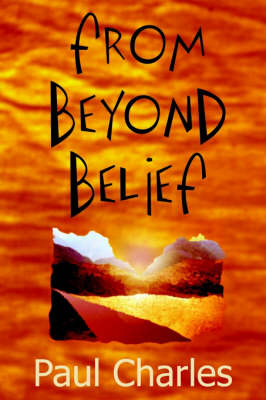 From Beyond Belief by Paul Charles