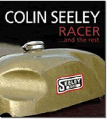 Colin Seeley Racer...and the Rest The Autobiography of Colin Seeley by Colin Seeley, John Surtees