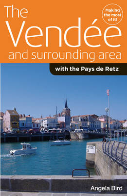 The Vendee and Surrounding Area With the Pays De Retz by Angela Bird