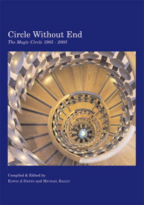 Circle without End The Magic Circle 1905-2005 by Edwin A. Dawes