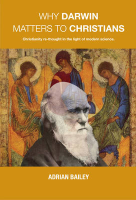 Why Darwin Matters to Christians by Adrian Bailey