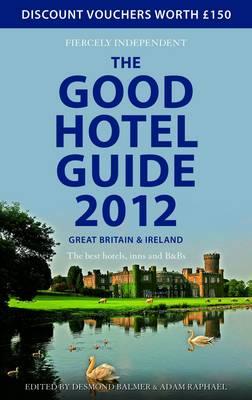 The Good Hotel Guide Great Britain & Ireland by Adam Raphael, Desmond Balmer