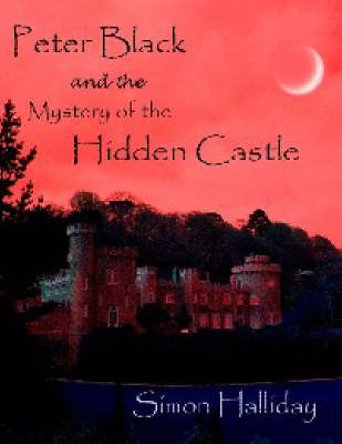 Peter Black and the Mystery of the Hidden Castle by Simon Halliday