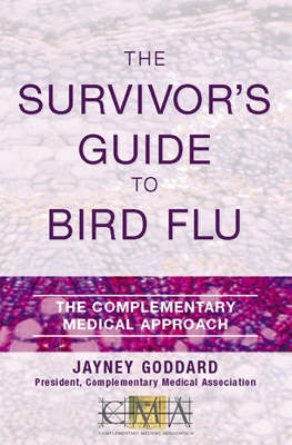The Survivor's Guide to Bird Flu The Complementary Medical Approach by Jayney Goddard