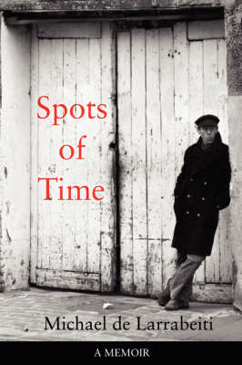 Spots of Time A Memoir by Michael De Larrabeiti