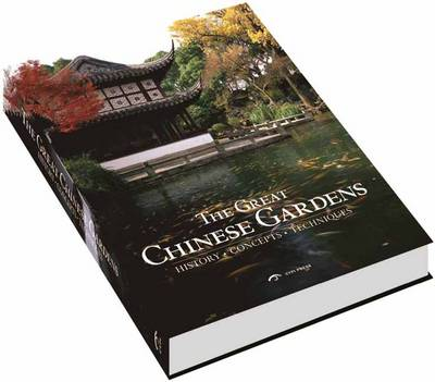 The Great Chinese Gardens History, Concepts, Techniques by Zhong Shao, Sunning Zhou