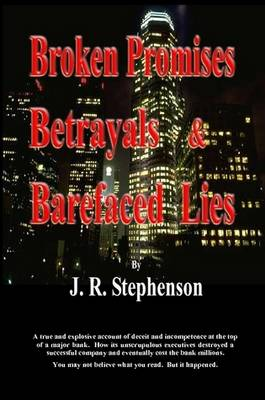 Broken Promises, Betrayals & Barefaced Lies by J. R. Stephenson