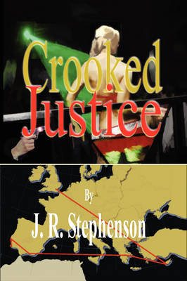 Crooked Justice by J. R. Stephenson