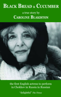 Black Bread and Cucumber The First English Actress to Perform in Chekhov in Russia in Russian by Caroline Blakiston