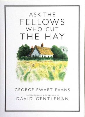 Ask the Fellows Who Cut the Hay by George Ewart Evans