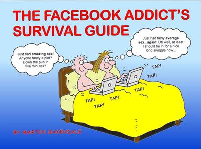 The Facebook Addict's Survival Guide by Martin Baxendale
