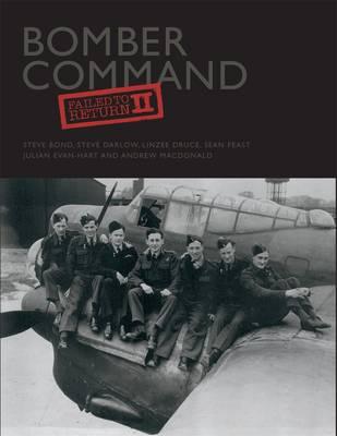 Bomber Command: Failed to Return by Steve Bond, Steve Darlow, Julian Evan-Hart, Sean Feast