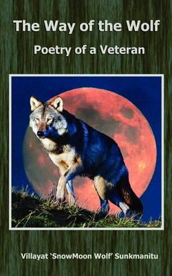 The Way of the Wolf Poetry of a Veteran by Villayat  SnowMoon Wolf Sunkmanitu