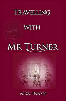 Travelling with Mr Turner by Nigel Winter