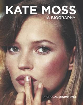 Kate Moss A Biography by Nicholas Drummond