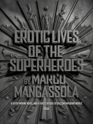 Erotic Lives Of The Superheroes by Marco Mancassola