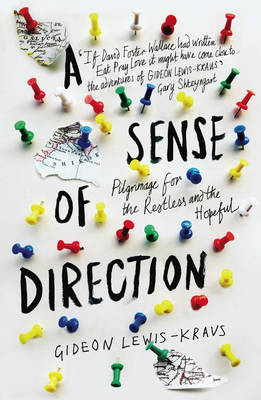 A Sense of Direction Pilgrimage for the Restless and the Hopeful by Gideon Lewis-Kraus, Jon Gray