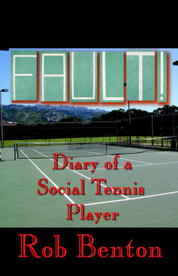 Fault! Diary of a Social Tennis Player by Rob Benton
