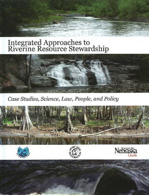Integrated Approaches to Riverine Resources Stewardship Case Studies, Science, Law, People and Policy by Allan Locke