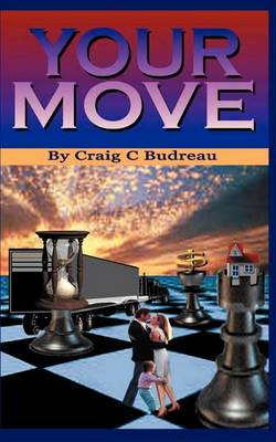 Your Move by Craig C Budreau
