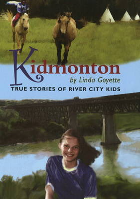 Kidmonton True Stories of River City Kids by Linda Goyette