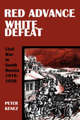 Red Advance, White Defeat Civil War in South Russia 1919-1920 by Peter Kenez