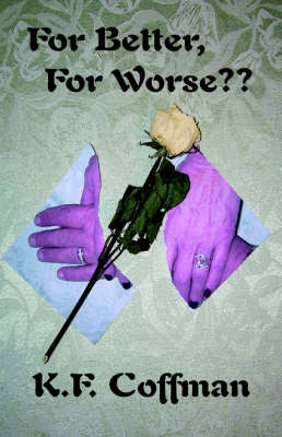 For Better, For Worse?? by K., F. Coffman